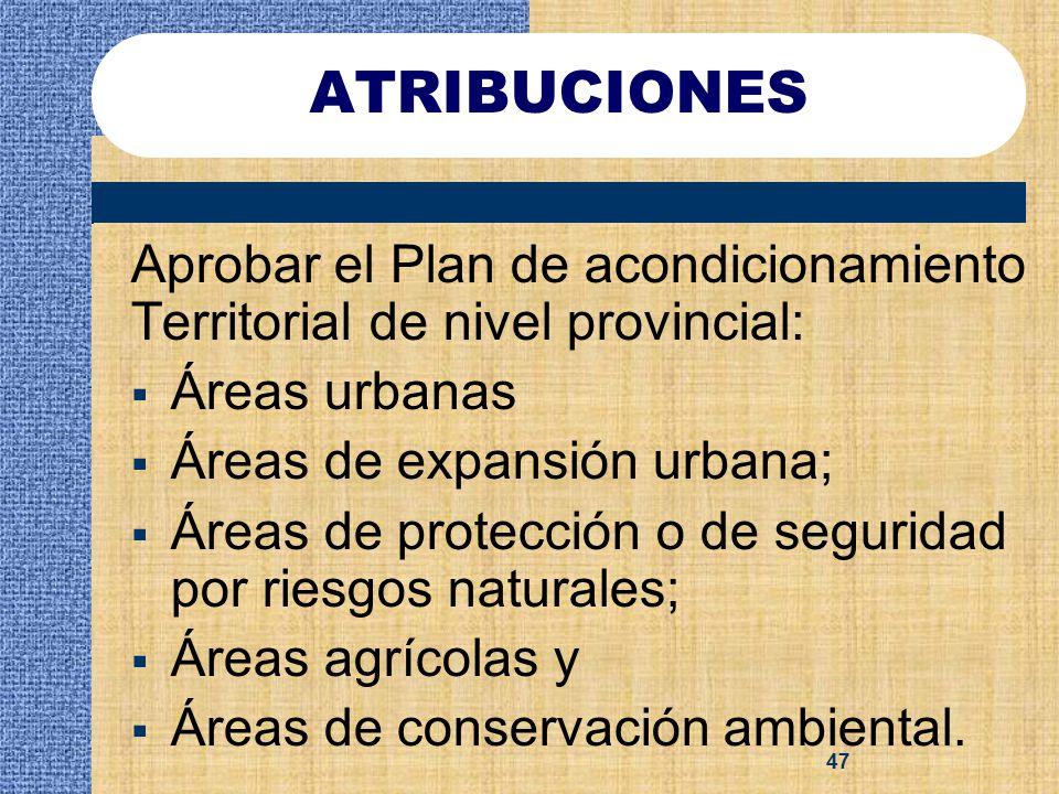 ATRIBUCIONES Aprobar el Plan de acondicionamiento Territorial de nivel provincial: Áreas urbanas. Áreas de expansión urbana;