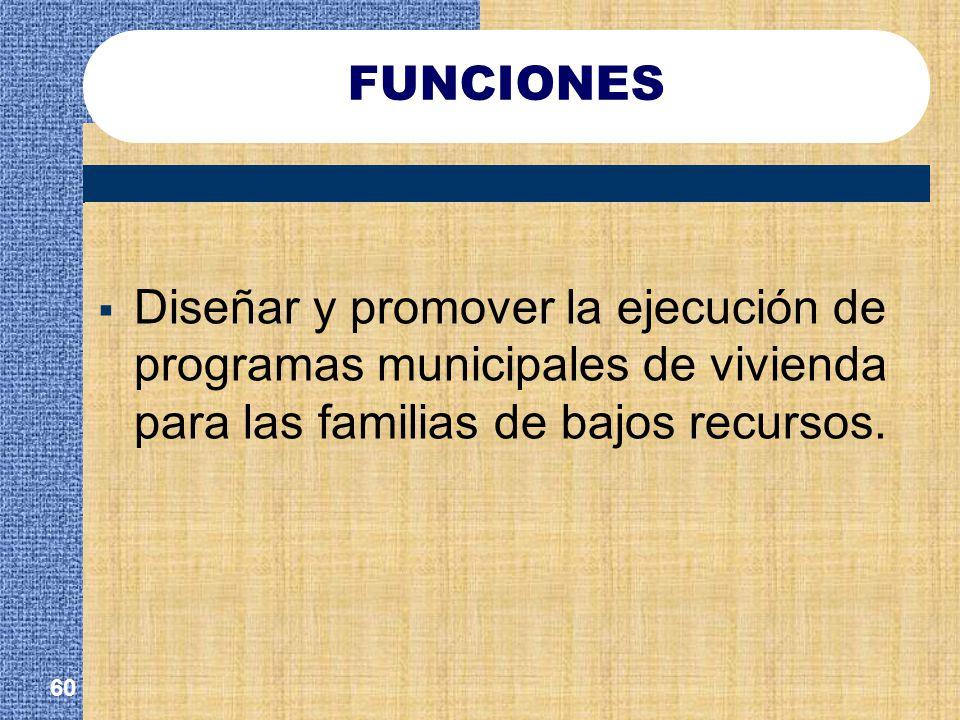 FUNCIONES Diseñar y promover la ejecución de programas municipales de vivienda para las familias de bajos recursos.
