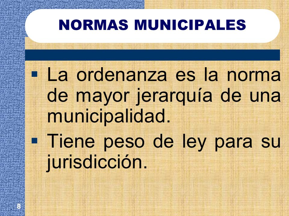La ordenanza es la norma de mayor jerarquía de una municipalidad.