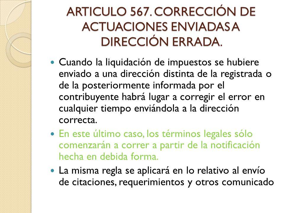 ARTICULO 567. CORRECCIÓN DE ACTUACIONES ENVIADAS A DIRECCIÓN ERRADA.