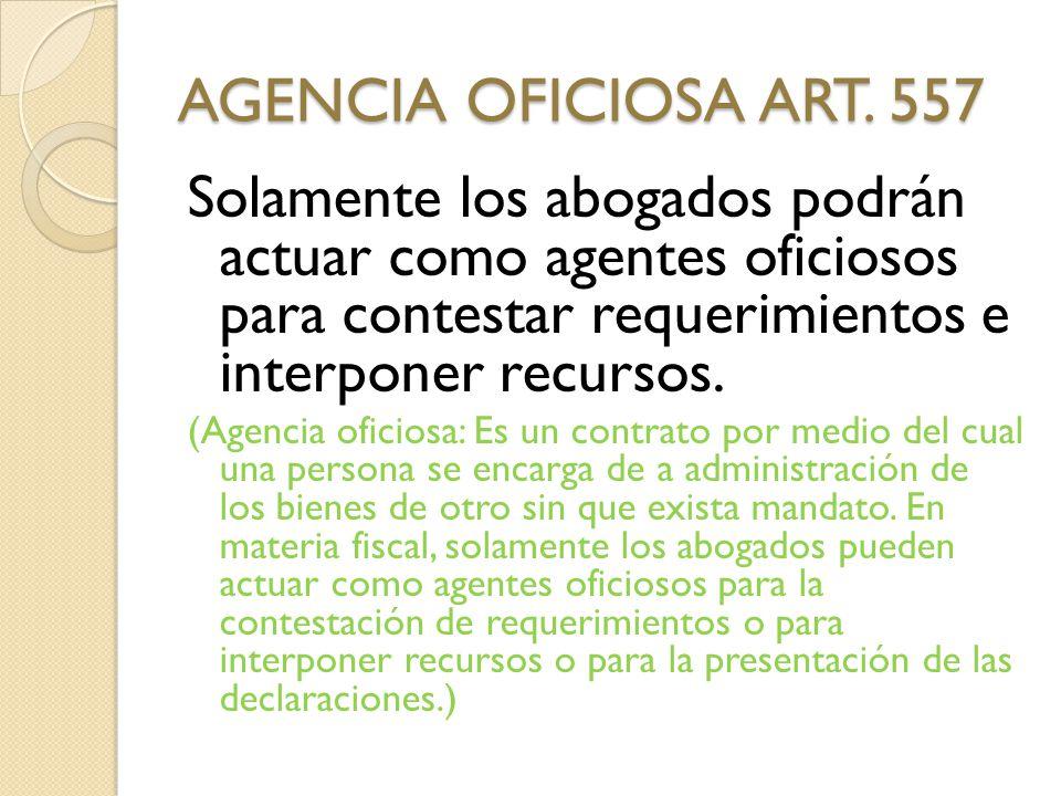 AGENCIA OFICIOSA ART. 557 Solamente los abogados podrán actuar como agentes oficiosos para contestar requerimientos e interponer recursos.