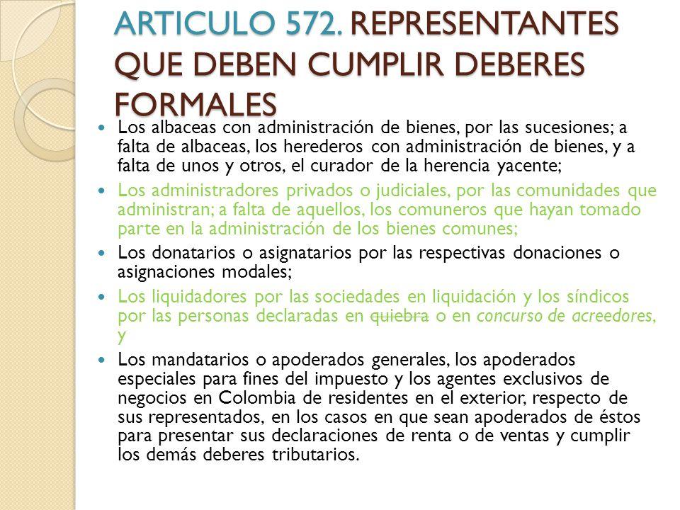 ARTICULO 572. REPRESENTANTES QUE DEBEN CUMPLIR DEBERES FORMALES