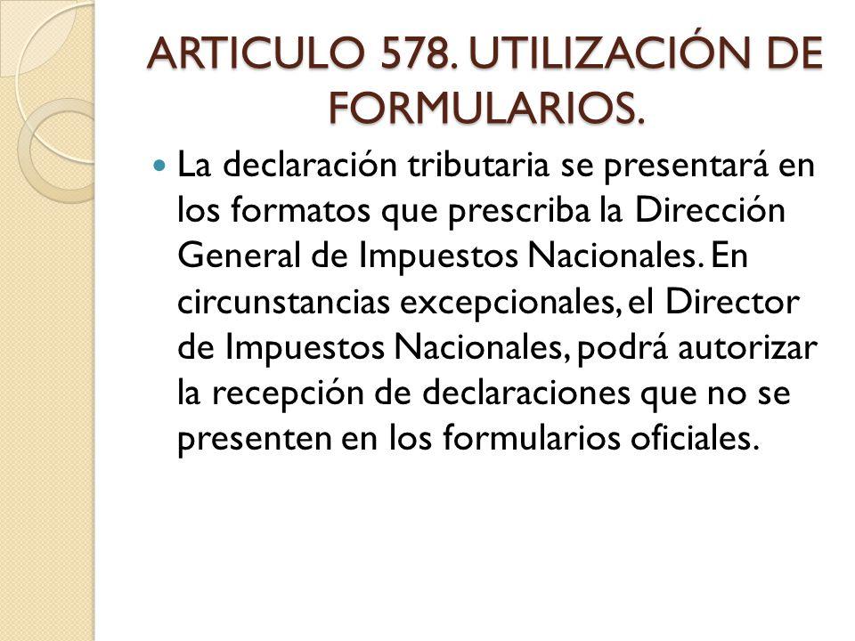 ARTICULO 578. UTILIZACIÓN DE FORMULARIOS.