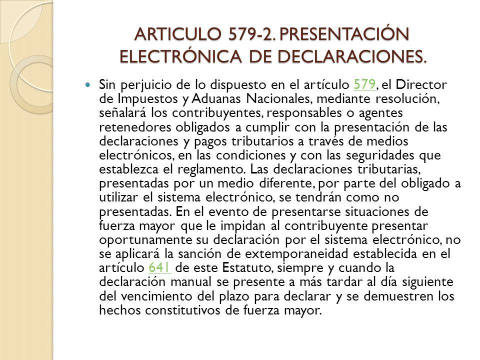 ARTICULO 579-2. PRESENTACIÓN ELECTRÓNICA DE DECLARACIONES.