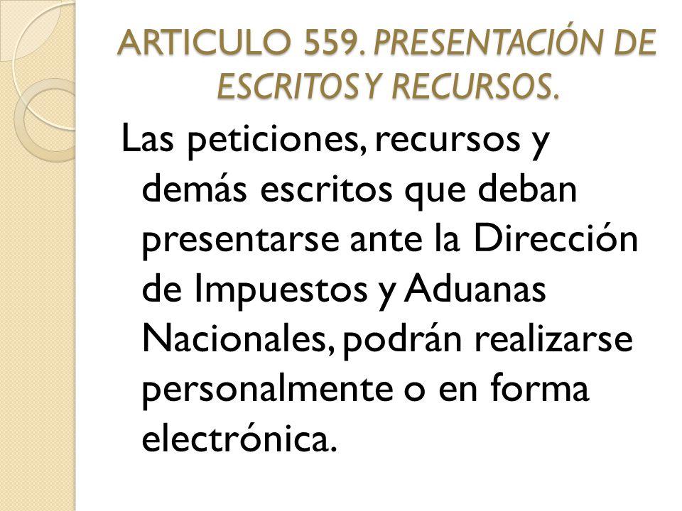 ARTICULO 559. PRESENTACIÓN DE ESCRITOS Y RECURSOS.
