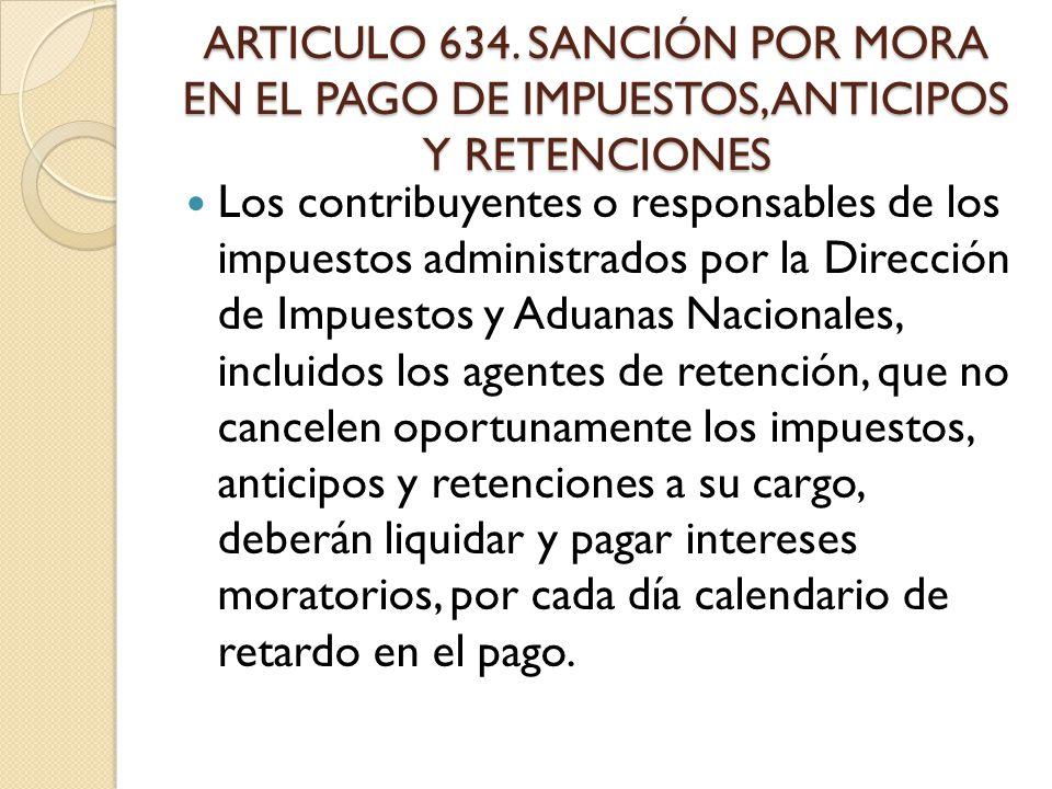 ARTICULO 634. SANCIÓN POR MORA EN EL PAGO DE IMPUESTOS, ANTICIPOS Y RETENCIONES