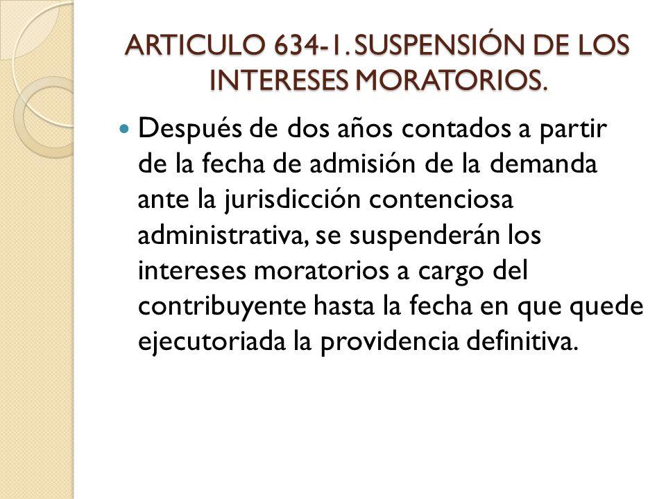 ARTICULO 634-1. SUSPENSIÓN DE LOS INTERESES MORATORIOS.