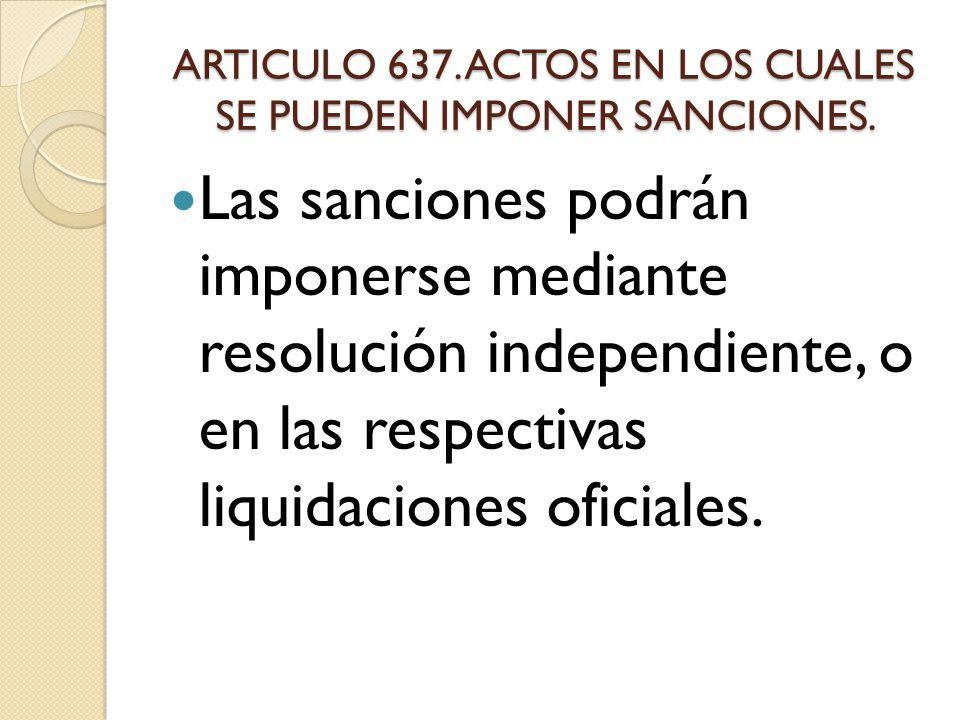 ARTICULO 637. ACTOS EN LOS CUALES SE PUEDEN IMPONER SANCIONES.