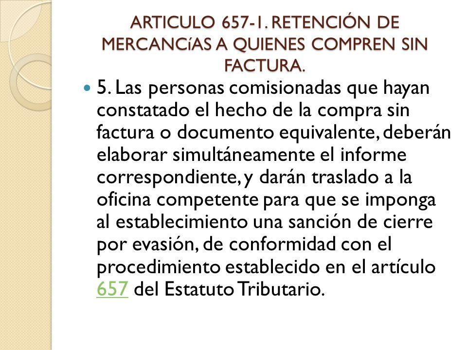 ARTICULO 657-1. RETENCIÓN DE MERCANCíAS A QUIENES COMPREN SIN FACTURA.