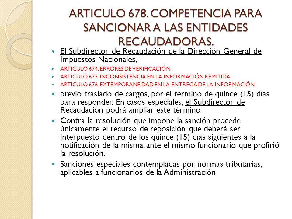 ARTICULO 678. COMPETENCIA PARA SANCIONAR A LAS ENTIDADES RECAUDADORAS.