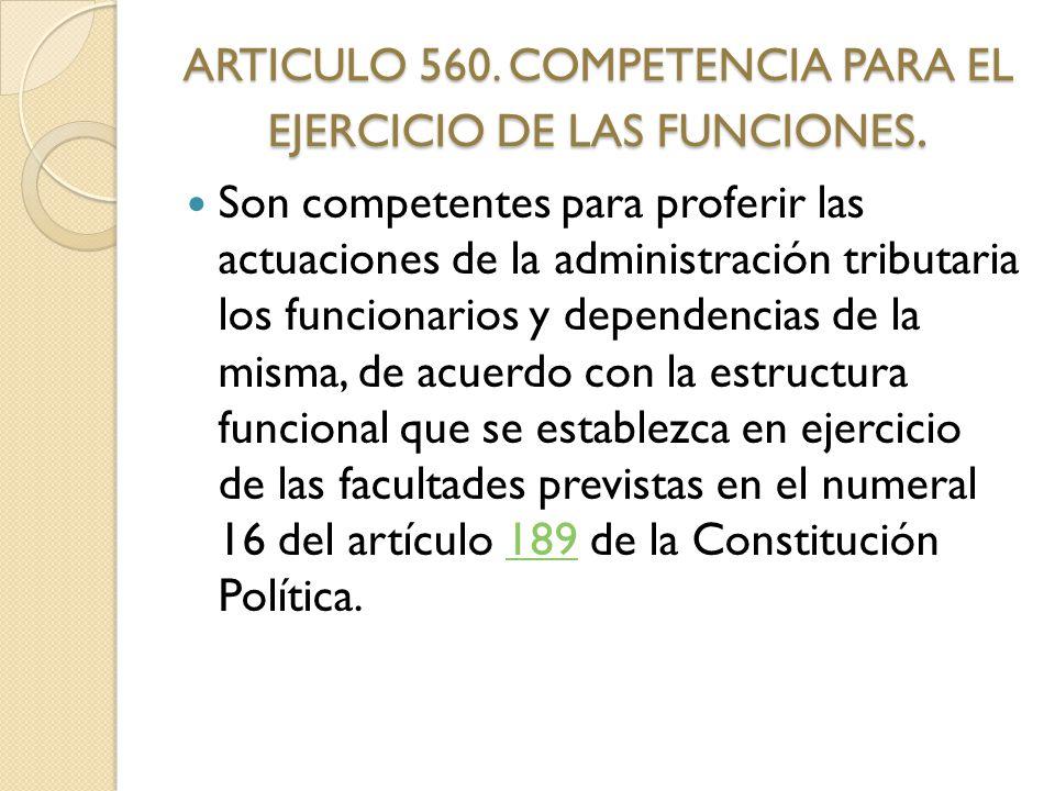 ARTICULO 560. COMPETENCIA PARA EL EJERCICIO DE LAS FUNCIONES.