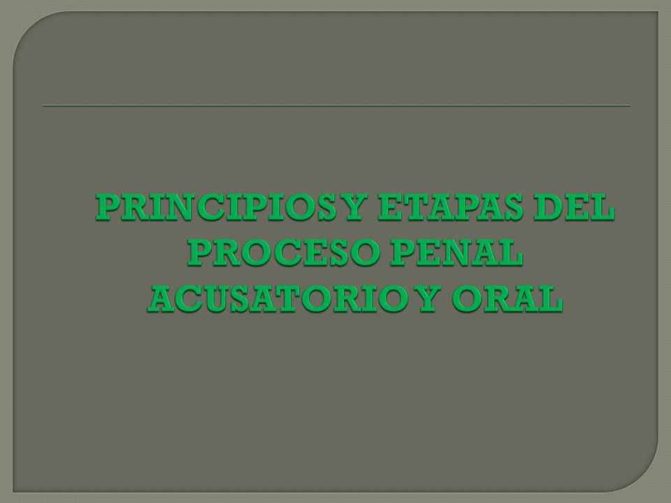 PRINCIPIOS Y ETAPAS DEL PROCESO PENAL ACUSATORIO Y ORAL