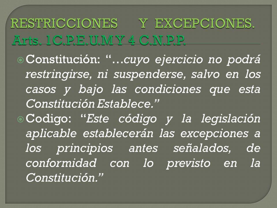 RESTRICCIONES Y EXCEPCIONES. Arts. 1C.P.E.U.M Y 4 C.N.P.P.