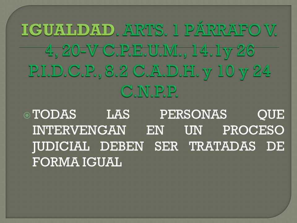 IGUALDAD. ARTS. 1 PÁRRAFO V. 4, 20-V C.P.E.U.M., 14.1y 26 P.I.D.C.P., 8.2 C.A.D.H. y 10 y 24 C.N.P.P.