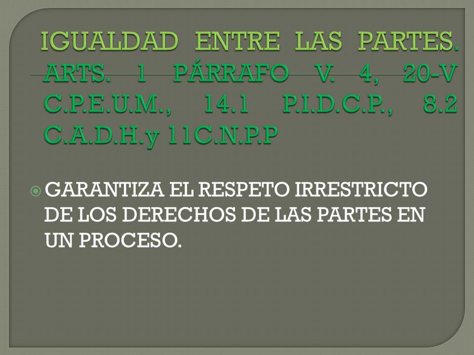 IGUALDAD ENTRE LAS PARTES. ARTS. 1 PÁRRAFO V. 4, 20-V C. P. E. U. M