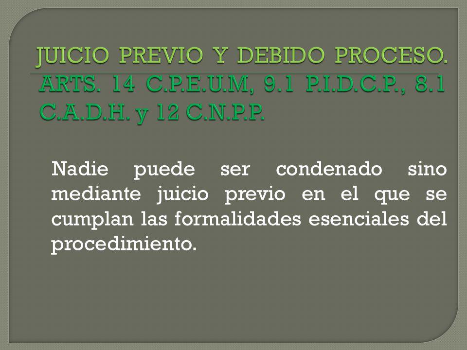 JUICIO PREVIO Y DEBIDO PROCESO. ARTS. 14 C.P.E.U.M, 9.1 P.I.D.C.P., 8.1 C.A.D.H. y 12 C.N.P.P.