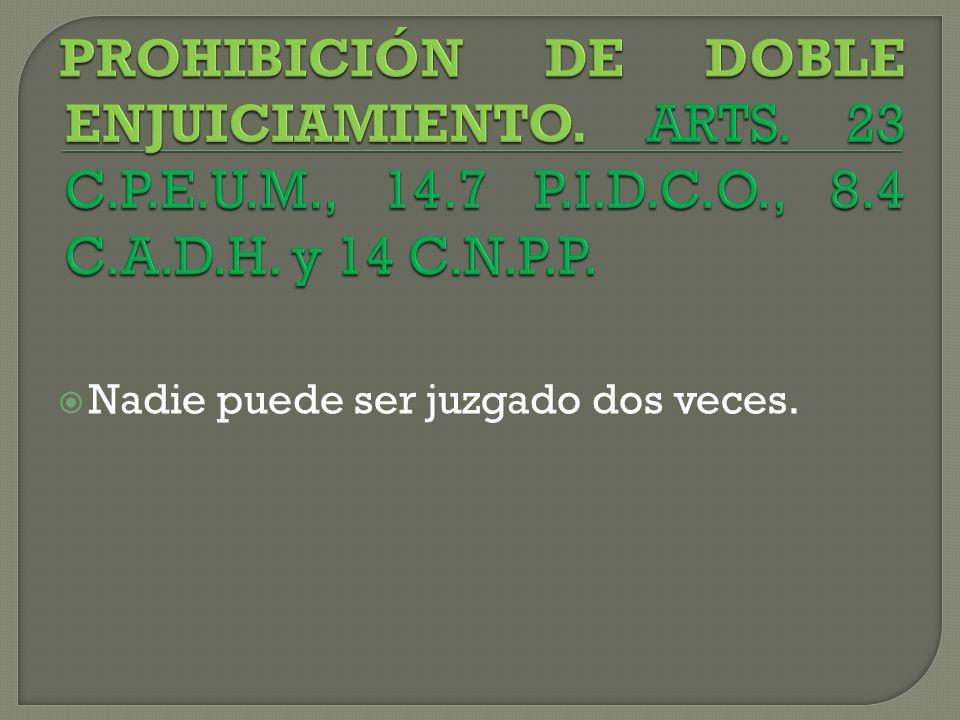 PROHIBICIÓN DE DOBLE ENJUICIAMIENTO. ARTS. 23 C. P. E. U. M. , 14. 7 P