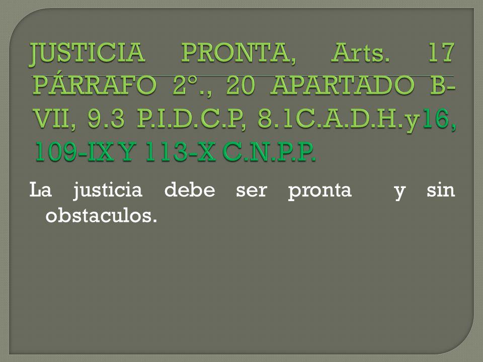JUSTICIA PRONTA, Arts. 17 PÁRRAFO 2º., 20 APARTADO B-VII, 9.3 P.I.D.C.P, 8.1C.A.D.H.y16, 109-IX Y 113-X C.N.P.P.