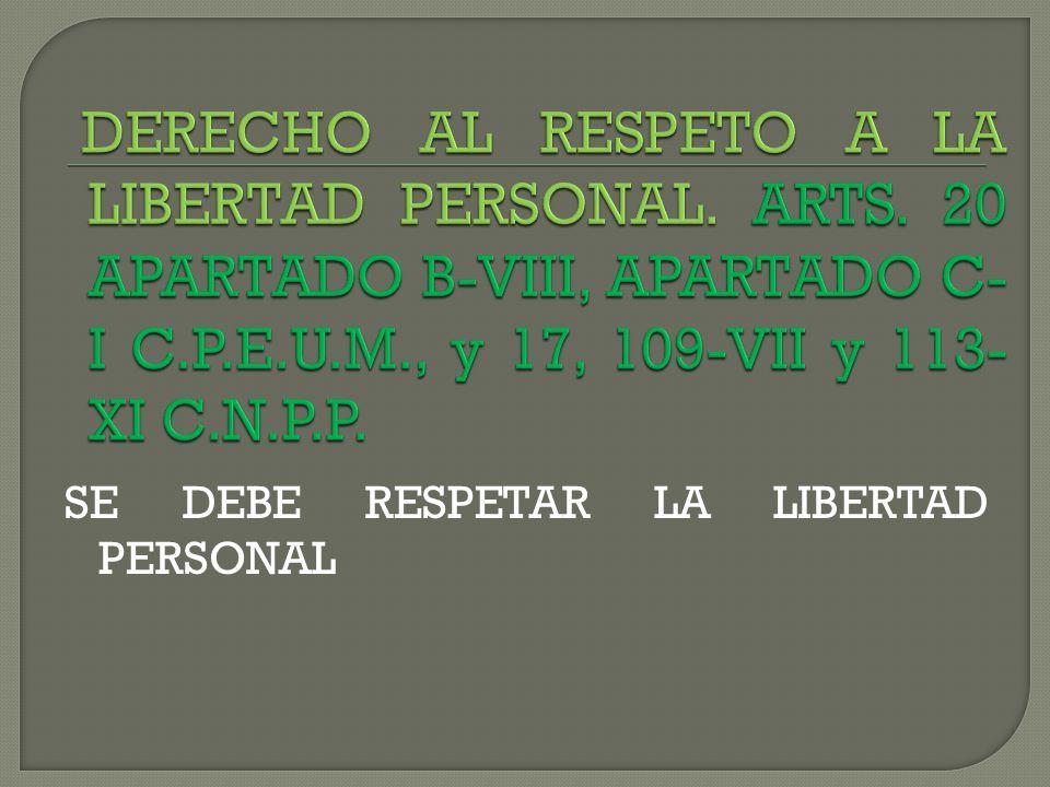 DERECHO AL RESPETO A LA LIBERTAD PERSONAL. ARTS