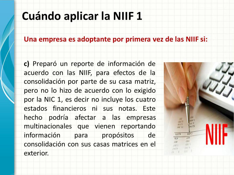 Cuándo aplicar la NIIF 1 Una empresa es adoptante por primera vez de las NIIF si: