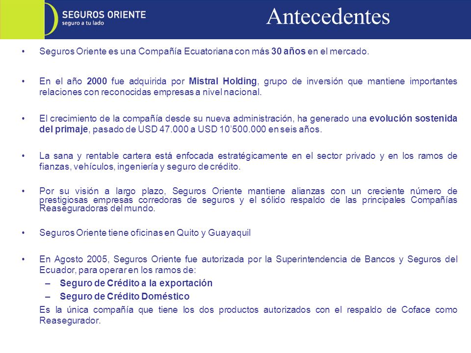 Antecedentes Seguros Oriente es una Compañía Ecuatoriana con más 30 años en el mercado.