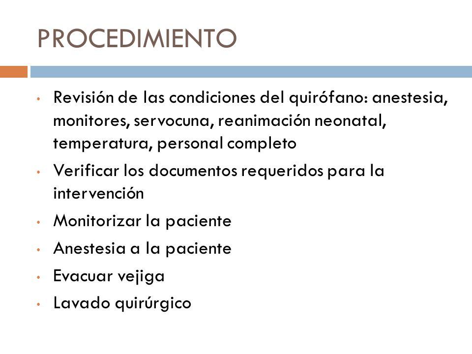 PROCEDIMIENTO Revisión de las condiciones del quirófano: anestesia, monitores, servocuna, reanimación neonatal, temperatura, personal completo.