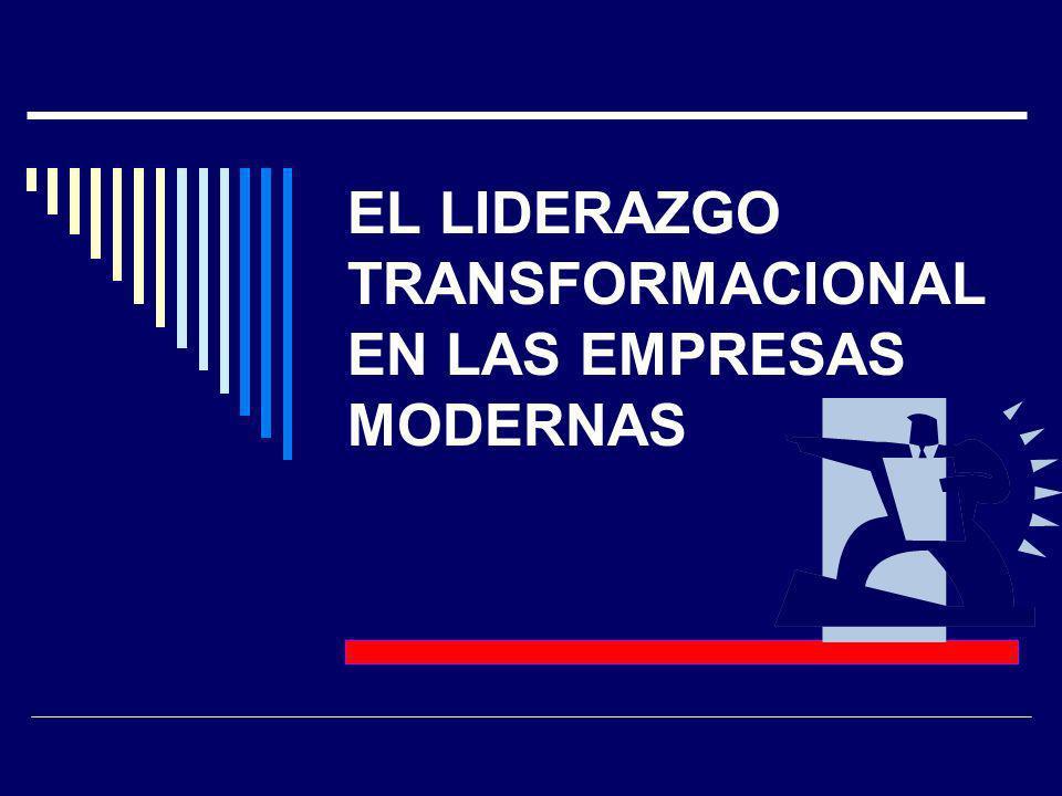 EL LIDERAZGO TRANSFORMACIONAL EN LAS EMPRESAS MODERNAS