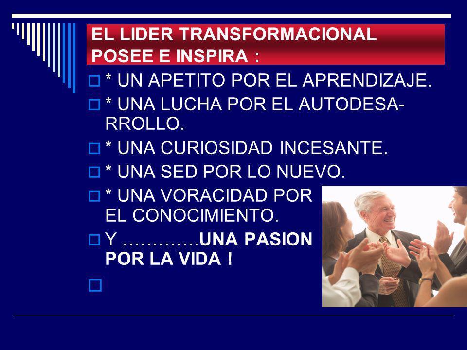 EL LIDER TRANSFORMACIONAL POSEE E INSPIRA :