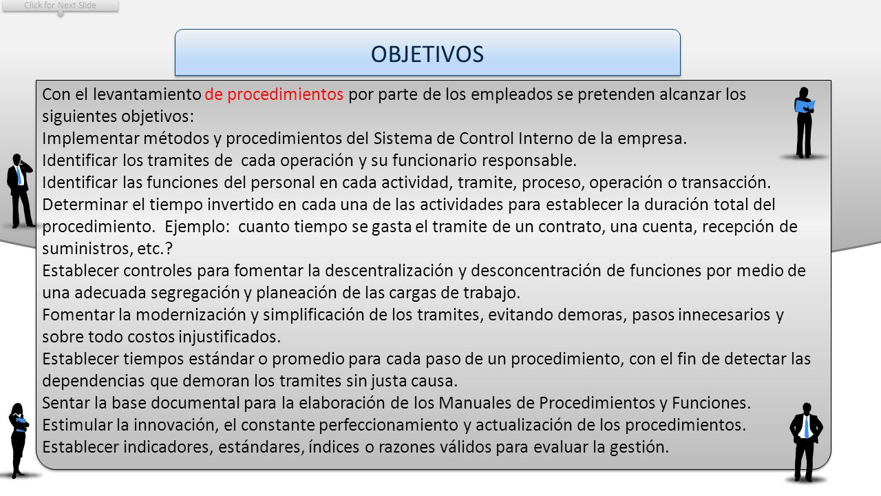 Click for Next Slide OBJETIVOS. Con el levantamiento de procedimientos por parte de los empleados se pretenden alcanzar los siguientes objetivos: