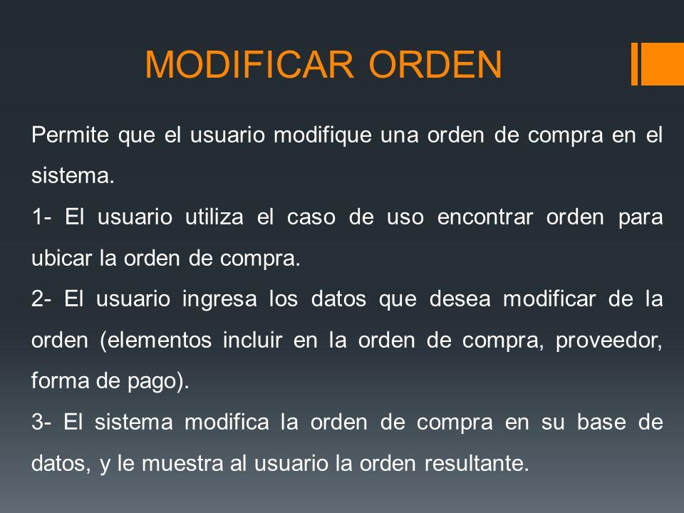 MODIFICAR ORDEN Permite que el usuario modifique una orden de compra en el sistema.