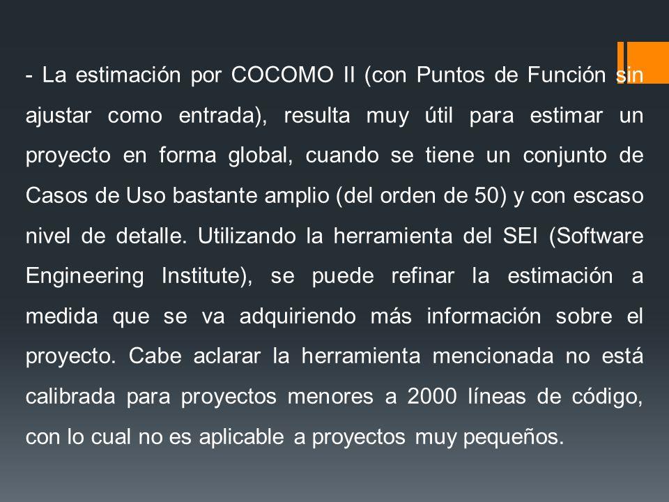 - La estimación por COCOMO II (con Puntos de Función sin ajustar como entrada), resulta muy útil para estimar un proyecto en forma global, cuando se tiene un conjunto de Casos de Uso bastante amplio (del orden de 50) y con escaso nivel de detalle.