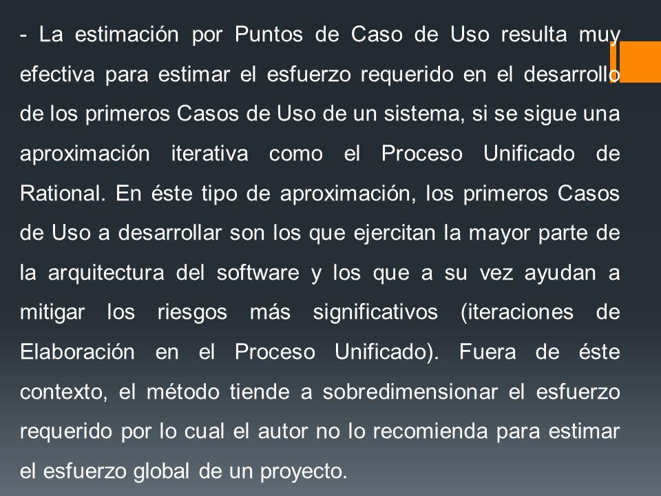- La estimación por Puntos de Caso de Uso resulta muy efectiva para estimar el esfuerzo requerido en el desarrollo de los primeros Casos de Uso de un sistema, si se sigue una aproximación iterativa como el Proceso Unificado de Rational.