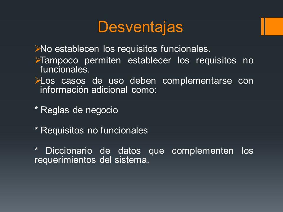 Desventajas No establecen los requisitos funcionales.