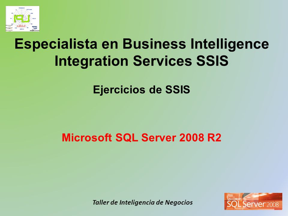 Especialista en Business Intelligence Integration Services SSIS Ejercicios de SSIS Microsoft SQL Server 2008 R2