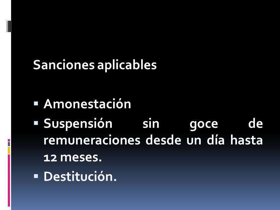Sanciones aplicables Amonestación. Suspensión sin goce de remuneraciones desde un día hasta 12 meses.