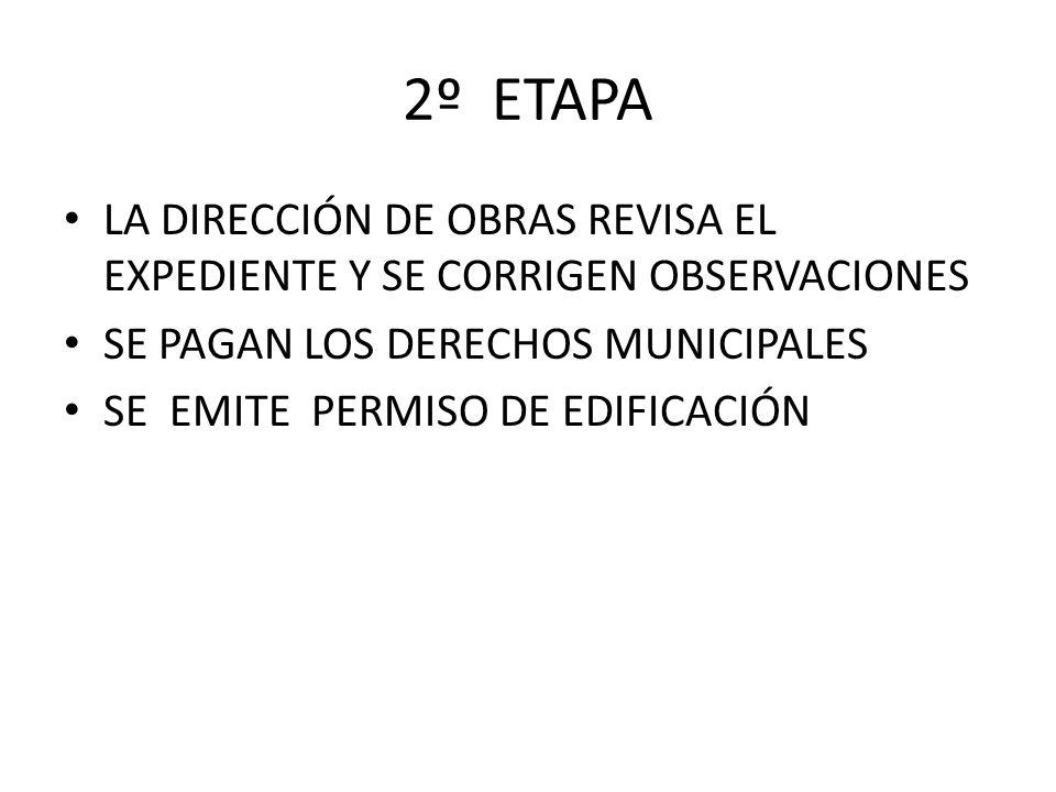 2º ETAPA LA DIRECCIÓN DE OBRAS REVISA EL EXPEDIENTE Y SE CORRIGEN OBSERVACIONES. SE PAGAN LOS DERECHOS MUNICIPALES.