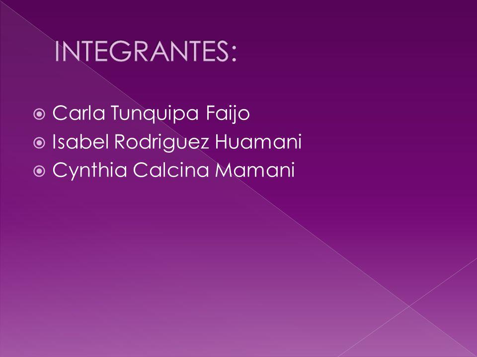 INTEGRANTES: Carla Tunquipa Faijo Isabel Rodriguez Huamani