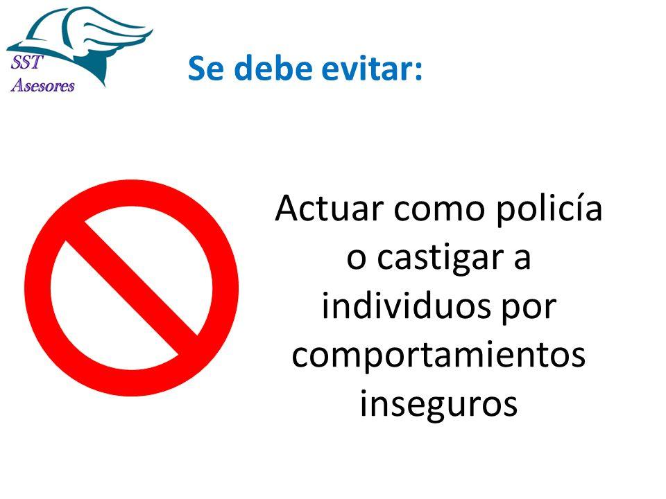 Se debe evitar: Actuar como policía o castigar a individuos por comportamientos inseguros