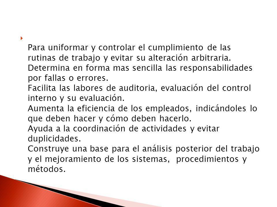 Para uniformar y controlar el cumplimiento de las rutinas de trabajo y evitar su alteración arbitraria.
