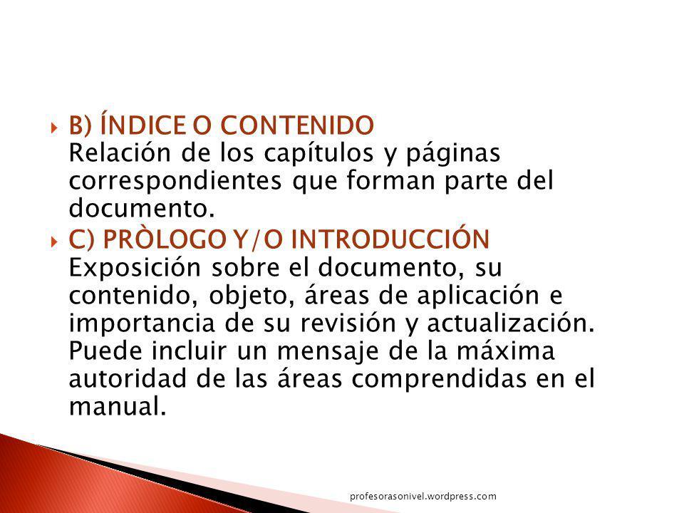 B) ÍNDICE O CONTENIDO Relación de los capítulos y páginas correspondientes que forman parte del documento.