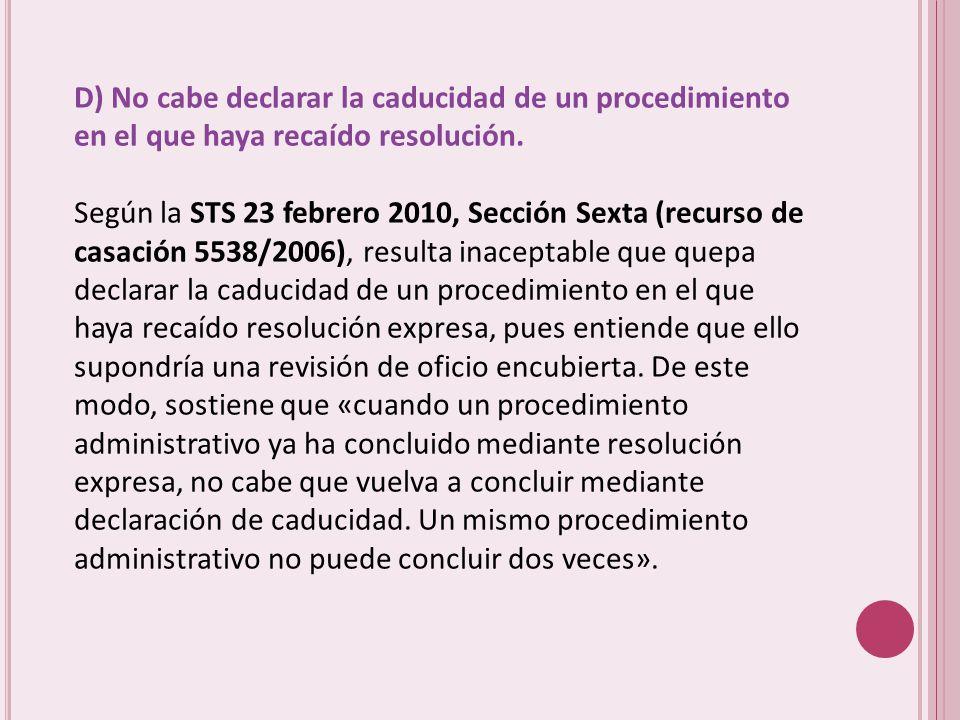 D) No cabe declarar la caducidad de un procedimiento en el que haya recaído resolución.
