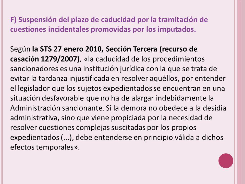 F) Suspensión del plazo de caducidad por la tramitación de cuestiones incidentales promovidas por los imputados.