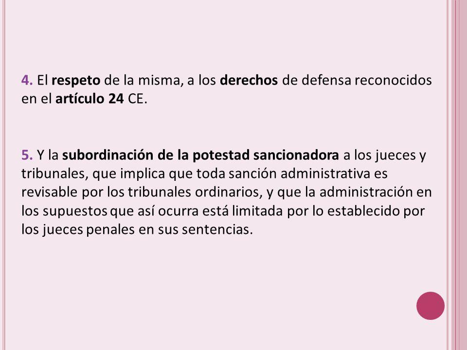 4. El respeto de la misma, a los derechos de defensa reconocidos en el artículo 24 CE.