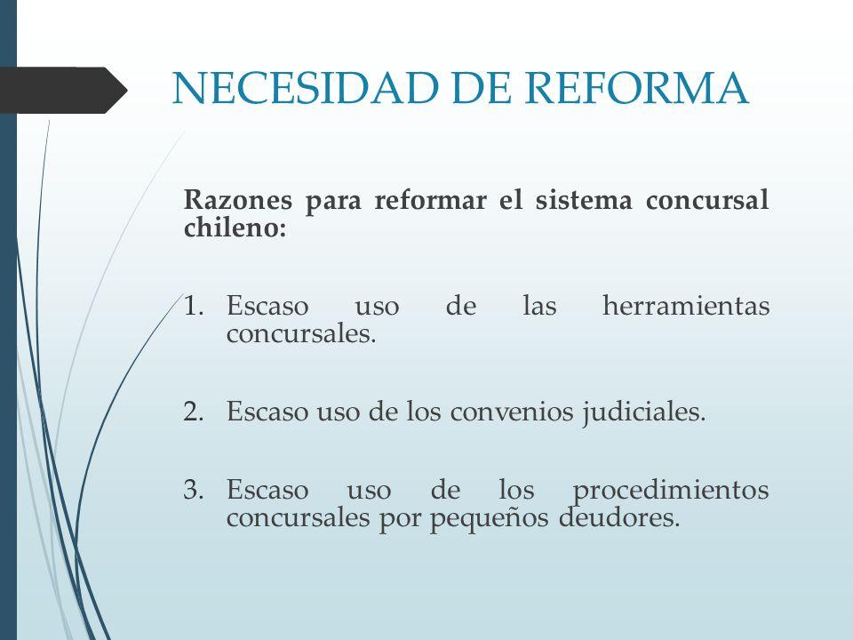 NECESIDAD DE REFORMA Razones para reformar el sistema concursal chileno: Escaso uso de las herramientas concursales.