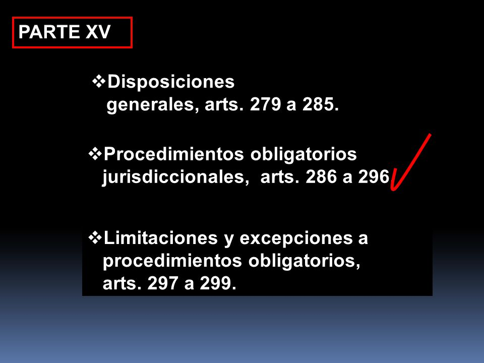 PARTE XV Disposiciones. generales, arts. 279 a 285. Procedimientos obligatorios. jurisdiccionales, arts. 286 a 296.