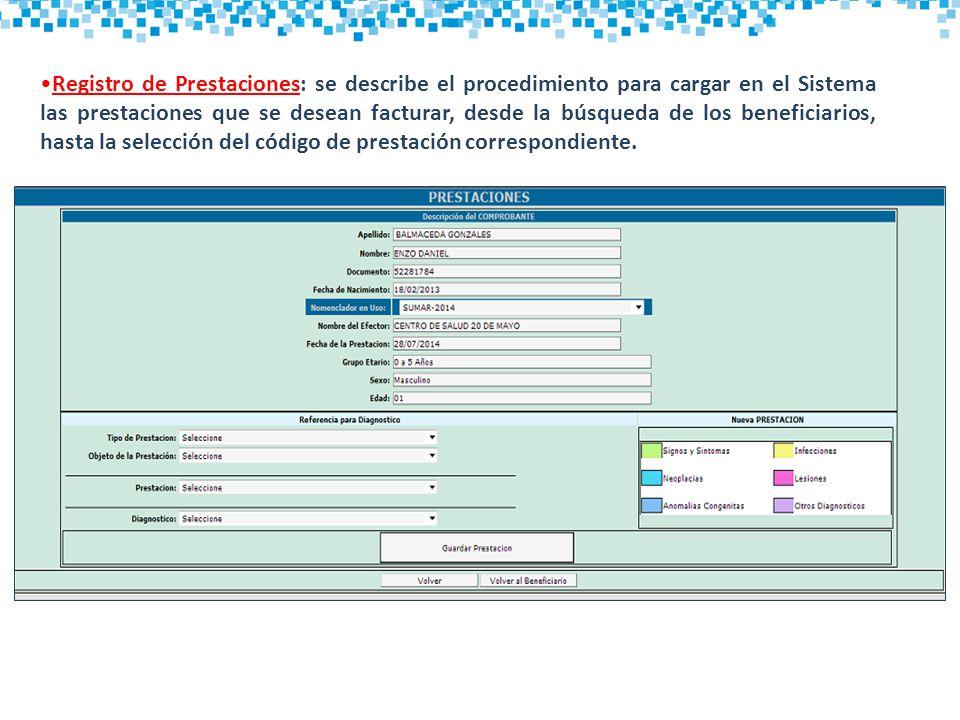 Registro de Prestaciones: se describe el procedimiento para cargar en el Sistema las prestaciones que se desean facturar, desde la búsqueda de los beneficiarios, hasta la selección del código de prestación correspondiente.