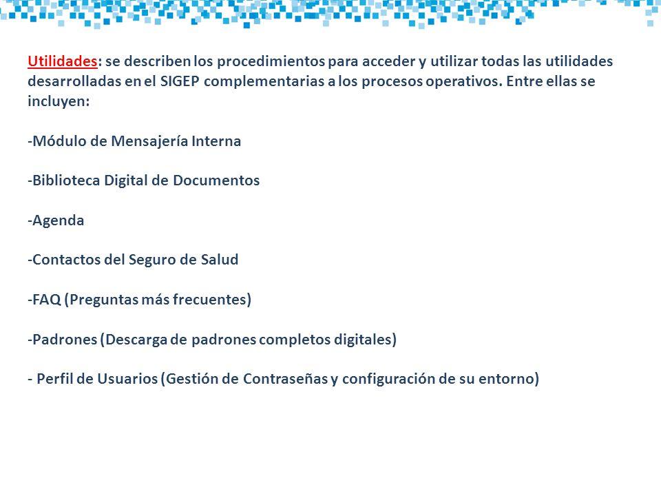 Utilidades: se describen los procedimientos para acceder y utilizar todas las utilidades desarrolladas en el SIGEP complementarias a los procesos operativos. Entre ellas se incluyen: