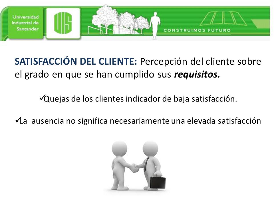 SATISFACCIÓN DEL CLIENTE: Percepción del cliente sobre el grado en que se han cumplido sus requisitos.