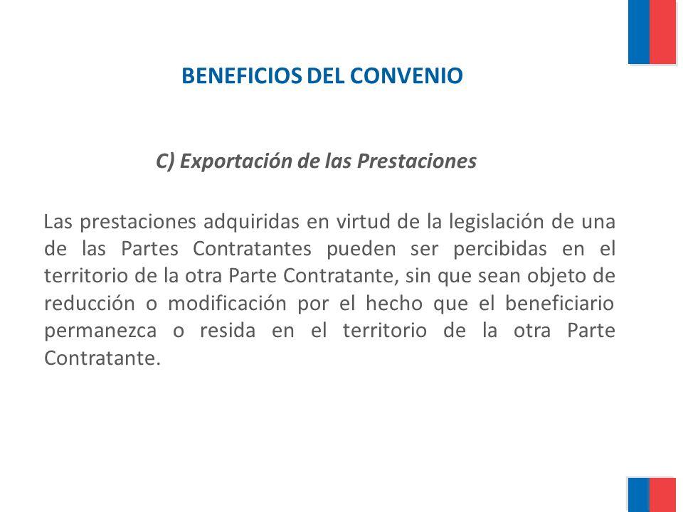 BENEFICIOS DEL CONVENIO C) Exportación de las Prestaciones