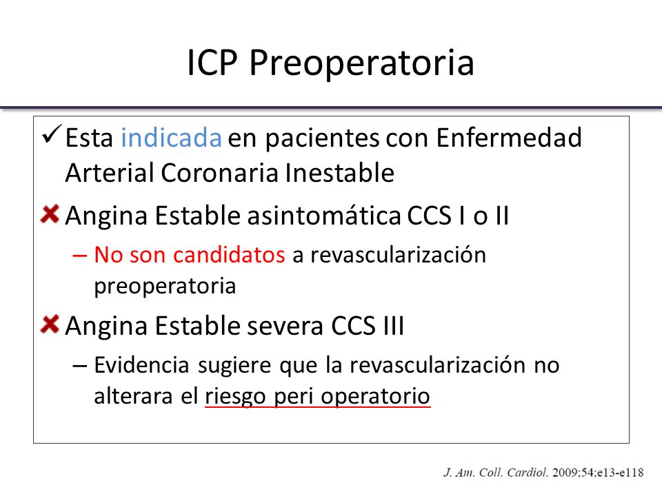 ICP Preoperatoria Esta indicada en pacientes con Enfermedad Arterial Coronaria Inestable. Angina Estable asintomática CCS I o II.